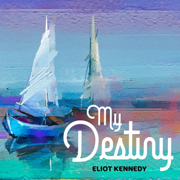 Eliot Kennedy - My Destiny