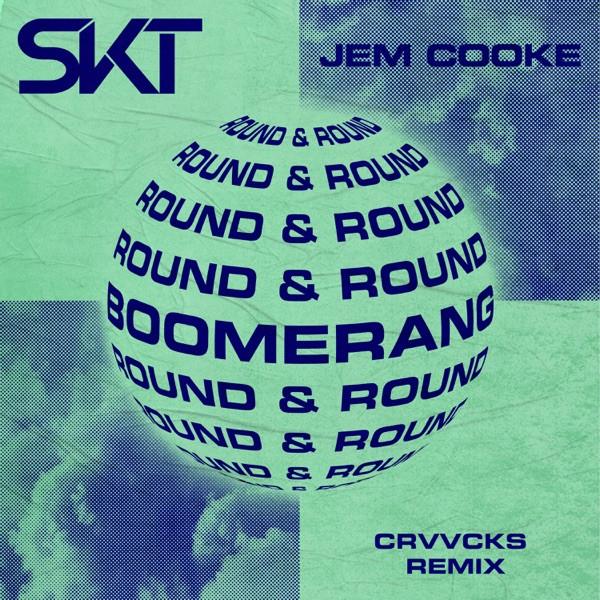 DJ S_K_T, Jem Cooke, Crvvcks - Boomerang (Round & Round) - (Crvvcks Remix)