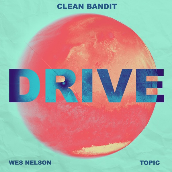 Clean Bandit   Topic   Wes Nelson - Drive