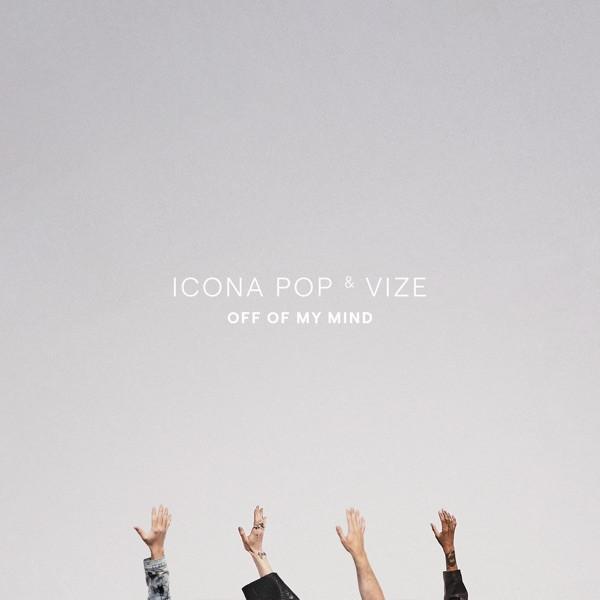 Icona Pop, Vize - Off Of My Mind
