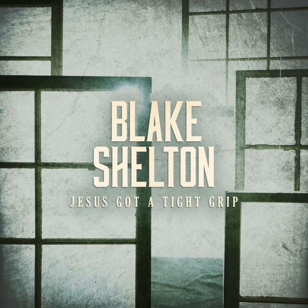 Blake Shelton - Jesus Got a Tight Grip
