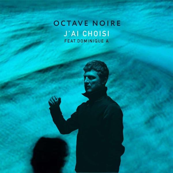 OCTAVE NOIRE + DOMINIQUE A - J'ai Choisi