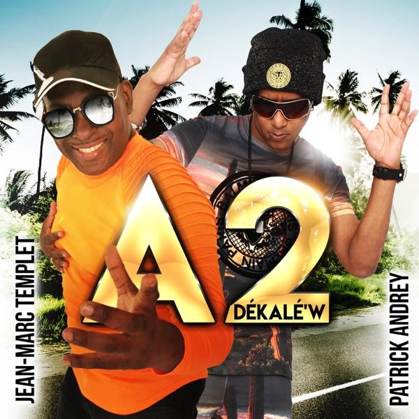 A 2 - DÉKALÉ'W (feat. Patrick Andrey & Jean-Marc Templet)