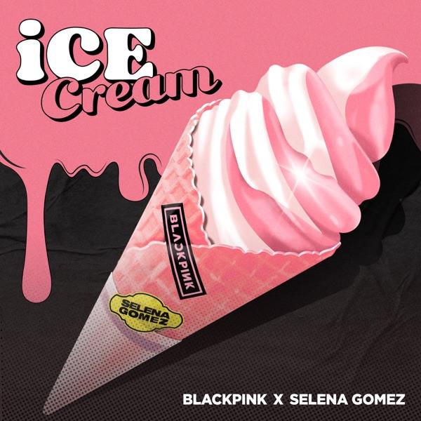 BLACKPINK, Selena Gomez - Ice Cream (with Selena Gomez)