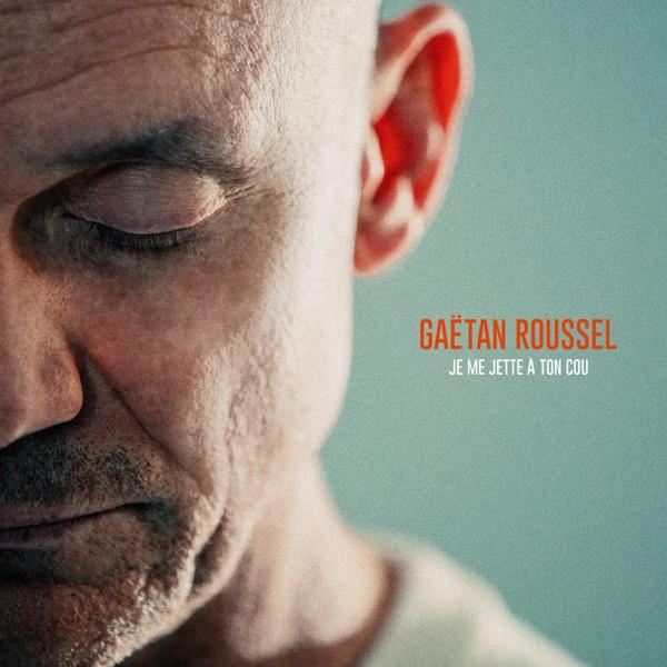 GAETAN ROUSSEL - JE ME JETTE A TON COU