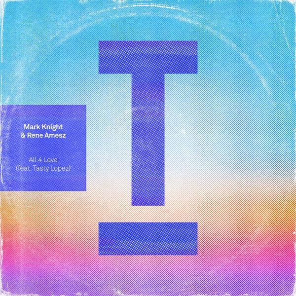 Mark Knight, Rene Amesz, Tasty Lopez - All 4 Love (feat. Tasty Lopez)