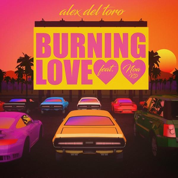 Alex del Toro feat. Noa VD - Burning Love (feat. Noa VD)