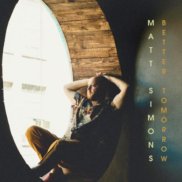 MATT SIMONS - BETTER TOMORROW