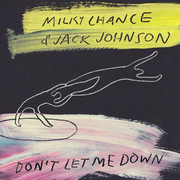 MILKY CHANCE & JACK JOHNSON - Don't Let Me Down
