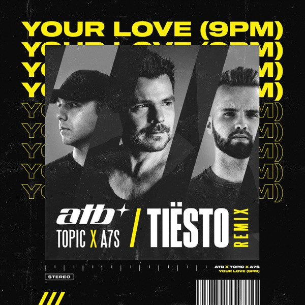 ATB x Topic & A7S - Your Love (9PM) (Tiesto Remix)