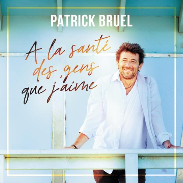 Patrick Bruel - A la santé des gens que j'aime