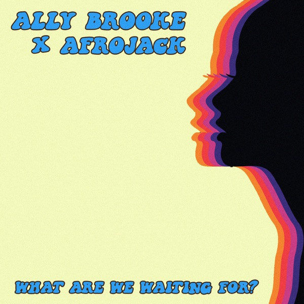 Ally Brooke   Afrojack - WHAT ARE WE WAITING FOR