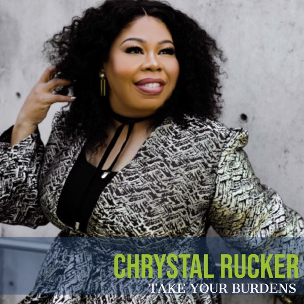 Chrystal Rucker - Take Your Burdens