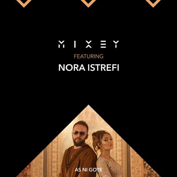 Mixey, Nora Istrefi - As Ni Gote