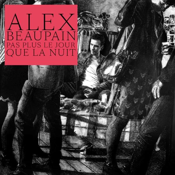 Alex Beaupain - Pas plus le jour que la nuit