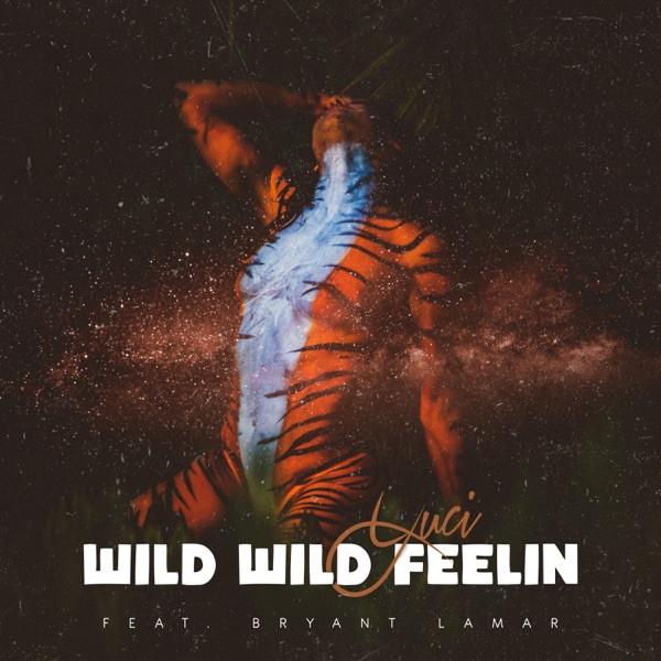 Luci - Wild Wild Feelin
