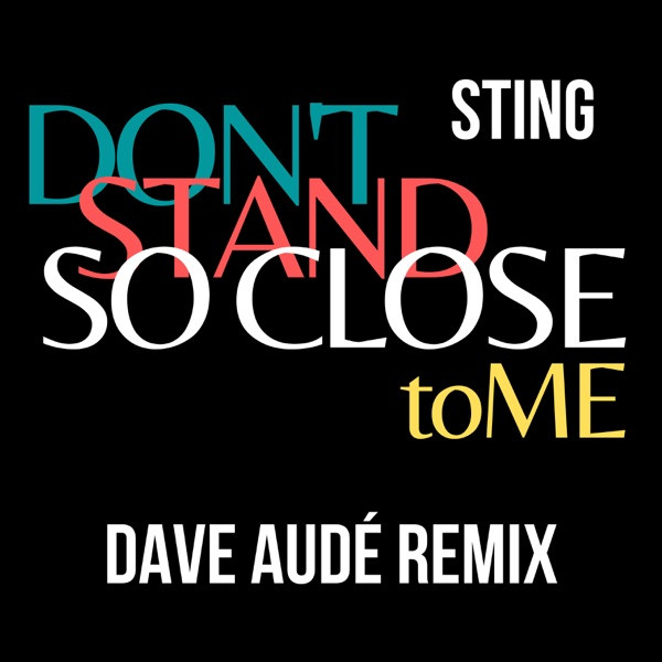 Sting, Dave Audé - Don't Stand So Close To Me (Dave Audé Remix)