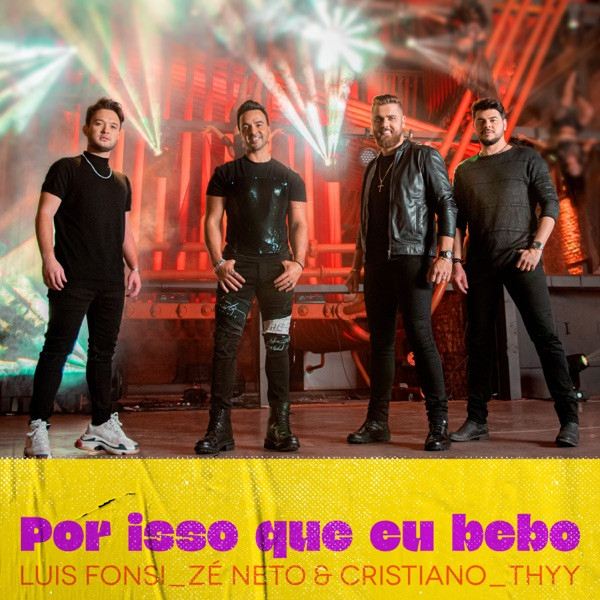 Luis Fonsi, Zé Neto, Cristiano, Thyy - Por Isso Que Eu Bebo