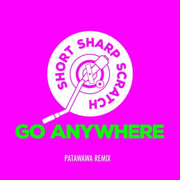 Short Sharp Scratch - Go Anywhere (Patawawa Remix)