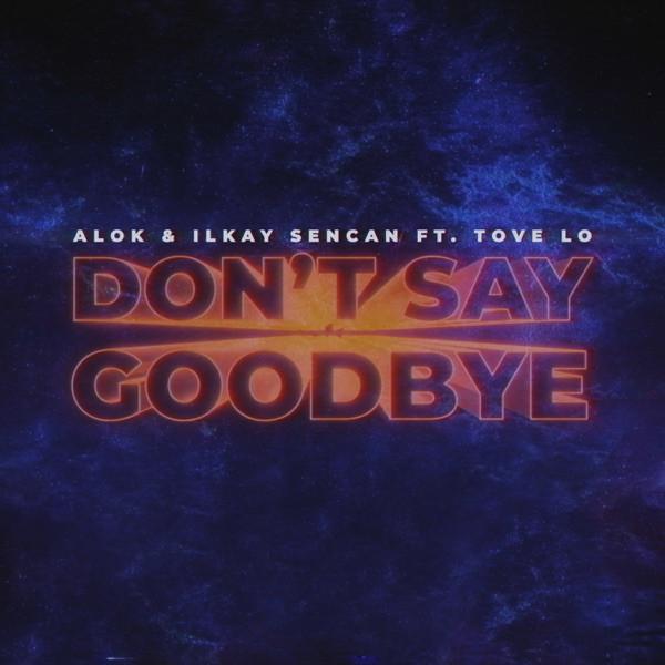Alok & Ilkay Sencan - Don't Say Goodbye