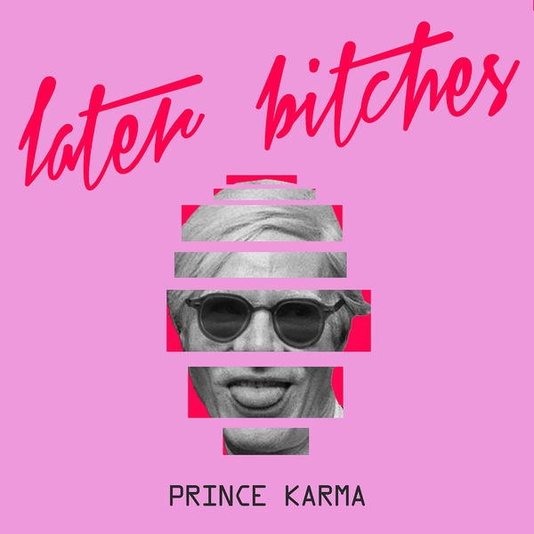 THE PRINCE KARMA - LATER BITCHES (2018)