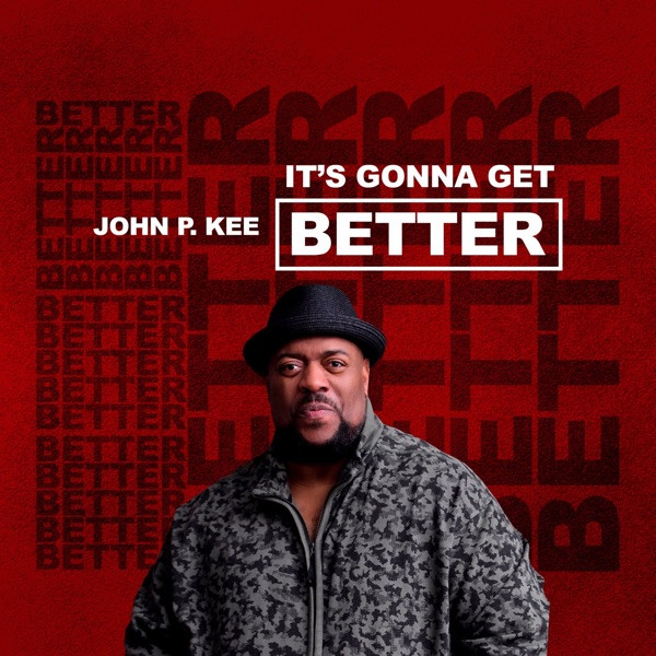 John P. Kee - It's Gonne Get Better