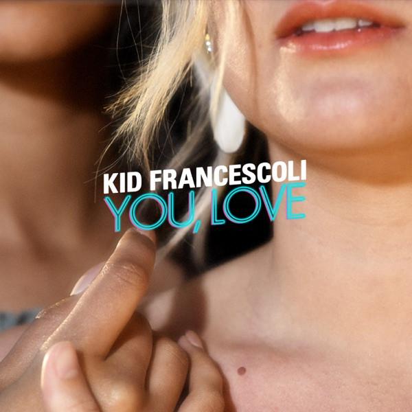 KID FRANCESCOLI - YOU, LOVE