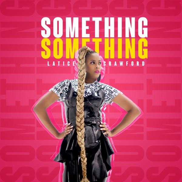 Latice Crawford - Something Something