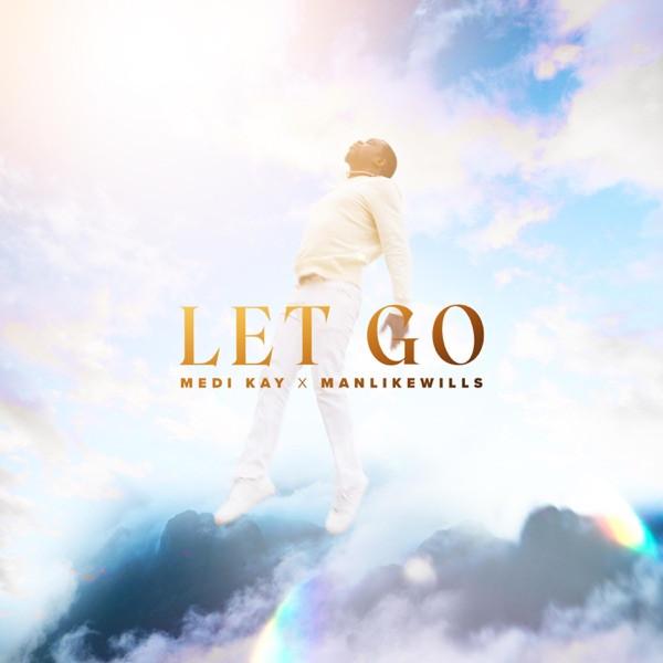 Medi Kay & Manlikewills - Let Go
