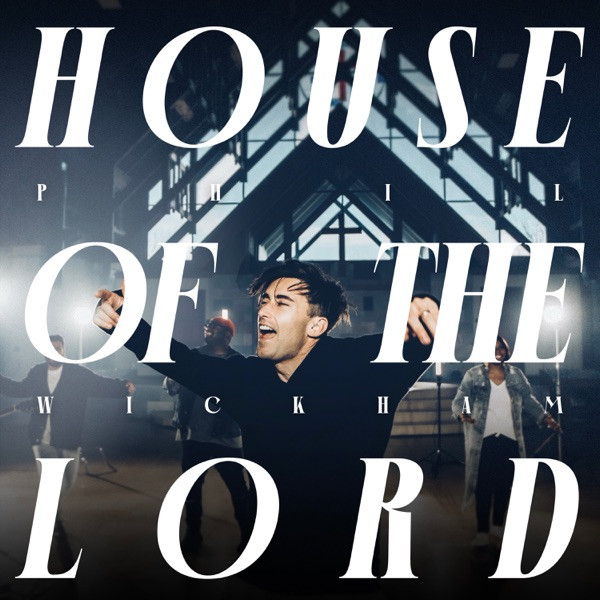 Phil Wickham - House of The Lord