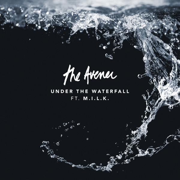 THE AVENER FT. M.I.L.K. - UNDER THE WATERFALL