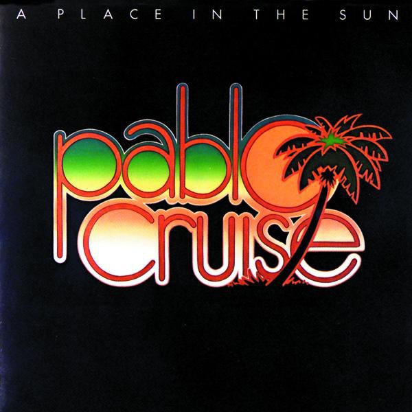 Pablo Cruise - A Place In The Sun