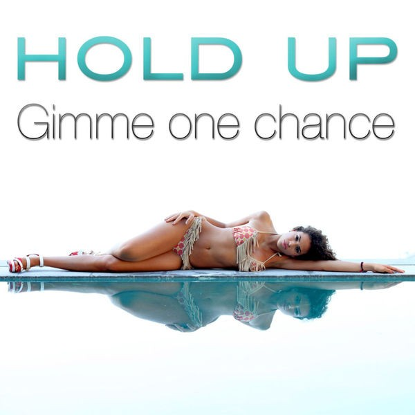 Hold Up - Gimme one chance (French radio edit)