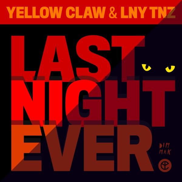 Yellow Claw; LNY TNZ - Last Night Ever