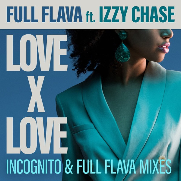 Full Flava feat Izzy Chase - Love X Love  (Incognito Remix Edit)
