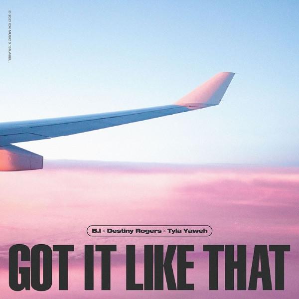 B.I., Destiny Rogers, Tyla Yaweh - Got It Like That