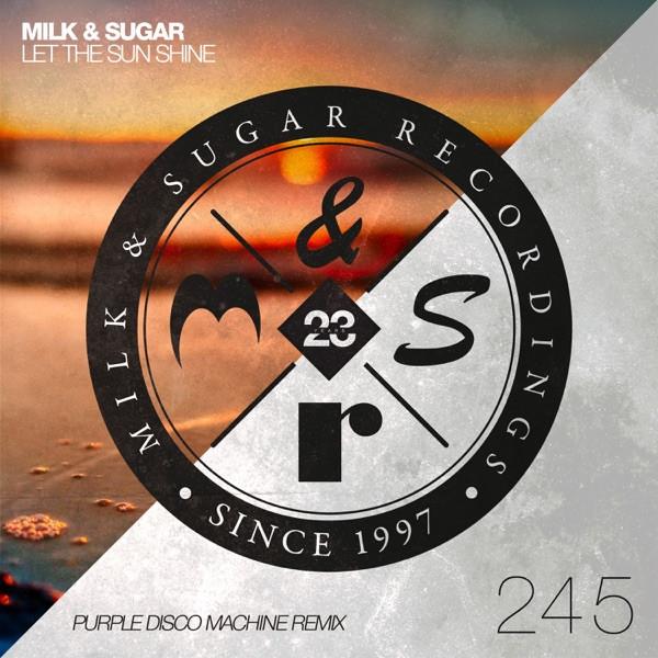 Milk & Sugar - Let the Sun Shine