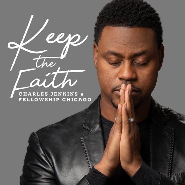 Charles Jenkins & The Fellowship Chicago - Keep The Faith