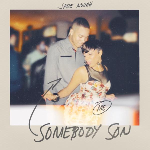 Jade Novah - Somebody Son