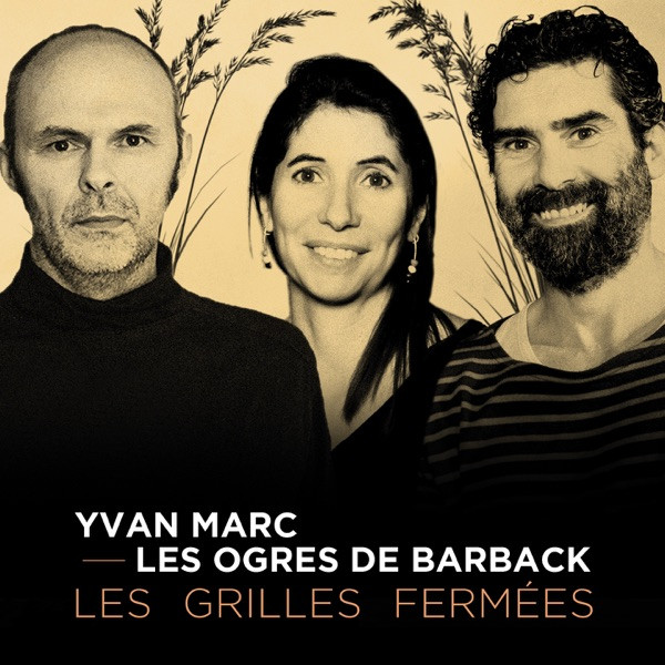 YVAN MARC + LES OGRES DE BARBACK - Les Grilles Fermées