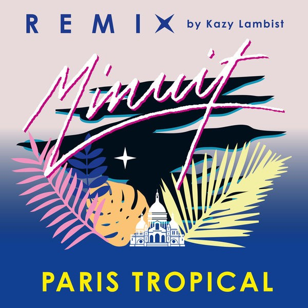 Paris Tropical (Kazy Lambist Remix)