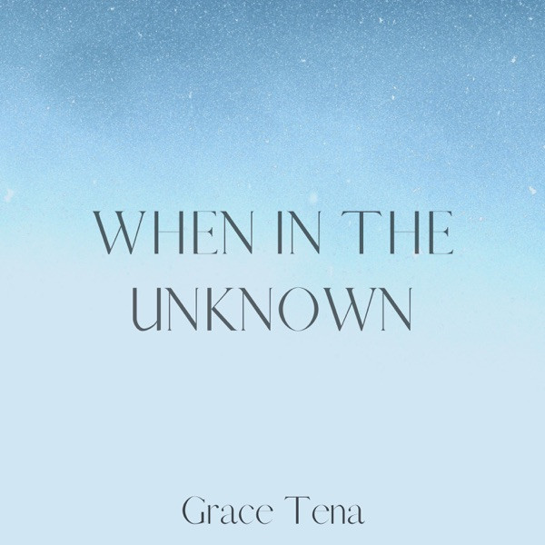 Grace Tena - When In The Unknow