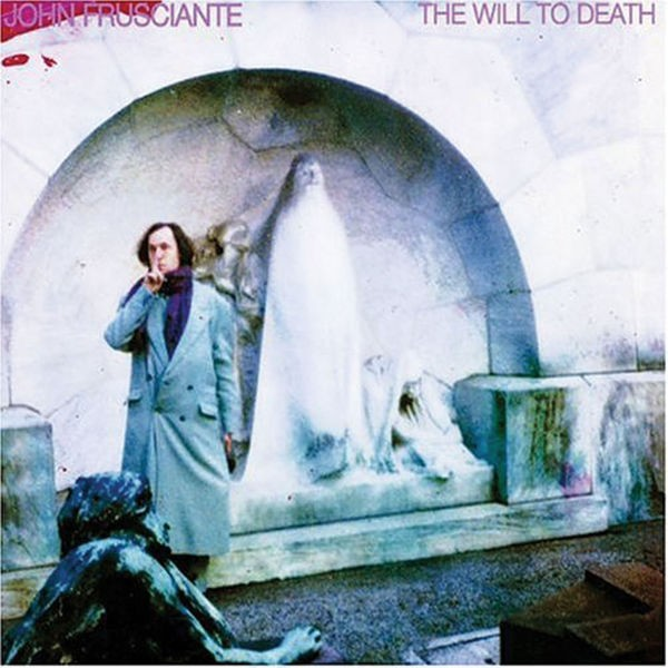 John Frusciante - The Will To Death (The Will To Death)