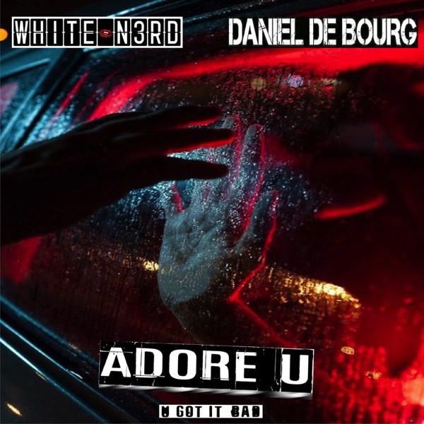 White N3rd, Daniel De Bourg - Adore U (U Got It Bad)