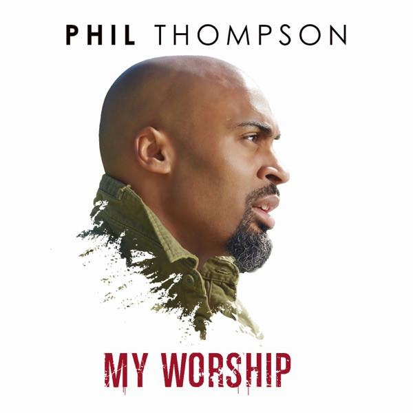 Phil Thompson - My Worship (Radio Edit)