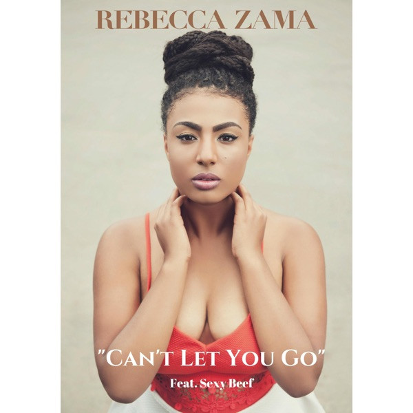 Rebecca Zama - Can't Let You Go