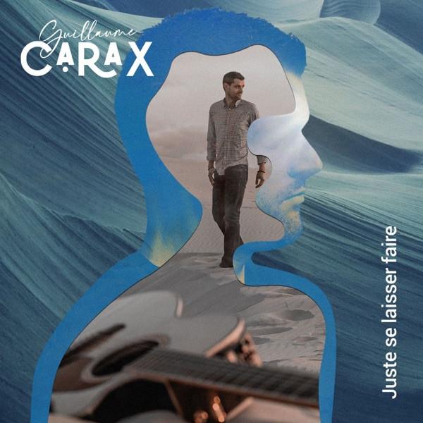 Guillaume Carax - Juste se laisser faire