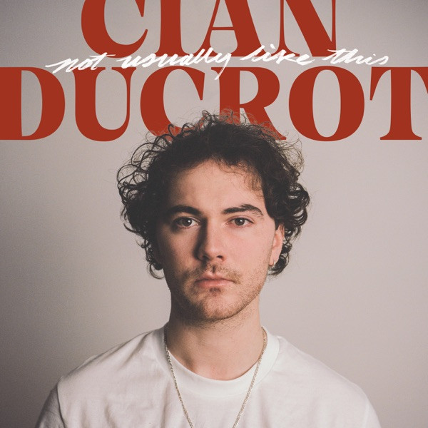 CIAN DUCROT - Not Usually Like This