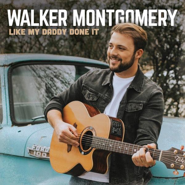 Walker Montgomery - Like My Daddy Done It