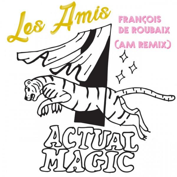 Les Amis - Actual Magic Remix
